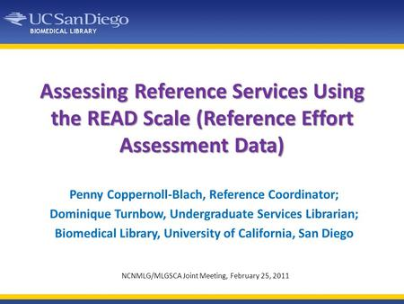 Assessing Reference Services Using the READ Scale (Reference Effort Assessment Data) Penny Coppernoll-Blach, Reference Coordinator; Dominique Turnbow,