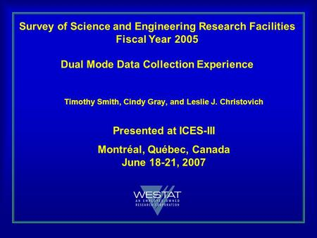 Survey of Science and Engineering Research Facilities Fiscal Year 2005 Dual Mode Data Collection Experience Timothy Smith, Cindy Gray, and Leslie J. Christovich.