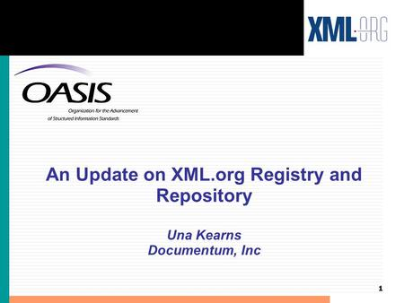 1 An Update on XML.org Registry and Repository Una Kearns Documentum, Inc.