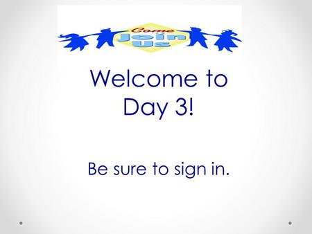 Welcome to Day 3! Be sure to sign in.. Agenda Comment Cards Problem of the Month: Double Down, ELD, and the Common Core Mathematical Practices Common.