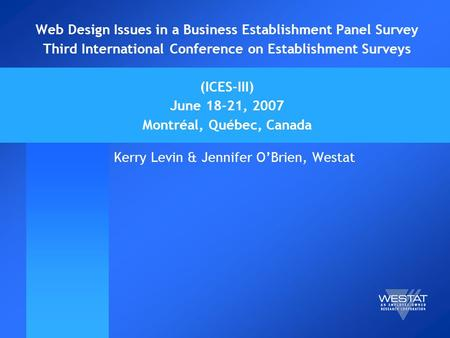Web Design Issues in a Business Establishment Panel Survey Third International Conference on Establishment Surveys (ICES-III) June 18-21, 2007 Montréal,