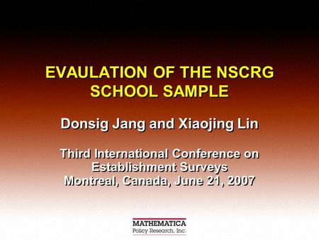 EVAULATION OF THE NSCRG SCHOOL SAMPLE Donsig Jang and Xiaojing Lin Third International Conference on Establishment Surveys Montreal, Canada, June 21, 2007.