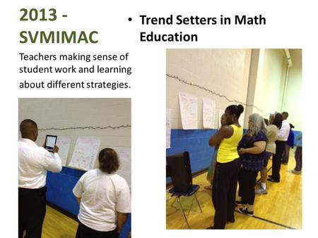 2013 - SVMIMAC Trend Setters in Math Education Teachers making sense of student work and learning about different strategies.