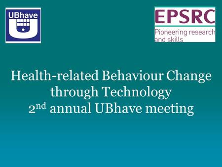 Health-related Behaviour Change through Technology 2 nd annual UBhave meeting.