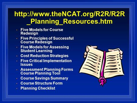 _Planning_Resources.htm Five Models for Course Redesign Five Principles of Successful Course Redesign Five Models for Assessing.