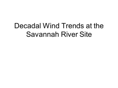 Decadal Wind Trends at the Savannah River Site