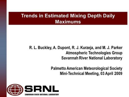 Trends in Estimated Mixing Depth Daily Maximums R. L. Buckley, A. Dupont, R. J. Kurzeja, and M. J. Parker Atmospheric Technologies Group Savannah River.