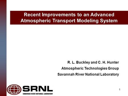 R. L. Buckley and C. H. Hunter Atmospheric Technologies Group Savannah River National Laboratory Recent Improvements to an Advanced Atmospheric Transport.