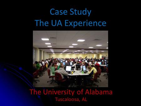 Case Study The UA Experience The University of Alabama Tuscaloosa, AL.