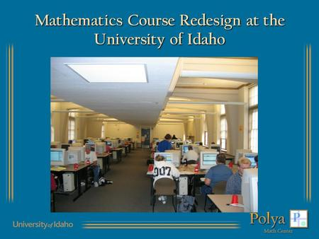 Mathematics Course Redesign at the University of Idaho.