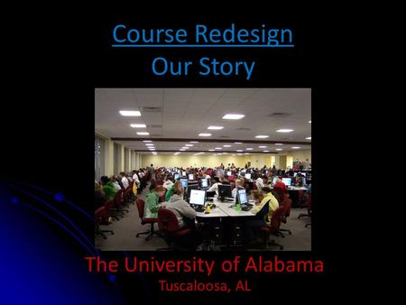 Course Redesign Our Story The University of Alabama Tuscaloosa, AL.