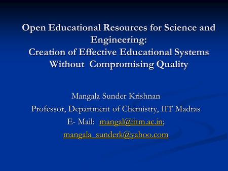 Open Educational Resources for Science and Engineering: Creation of Effective Educational Systems Without Compromising Quality Mangala Sunder Krishnan.