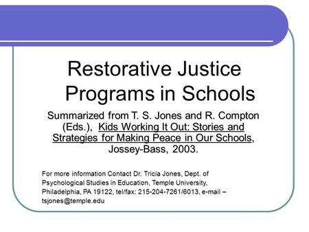 Restorative Justice Programs in Schools Summarized from T. S. Jones and R. Compton (Eds.), Kids Working It Out: Stories and Strategies for Making Peace.
