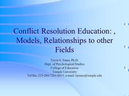 Conflict Resolution Education:, Models, Relationships to other Fields Tricia S. Jones, Ph.D. Dept. of Psychological Studies College of Education Temple.