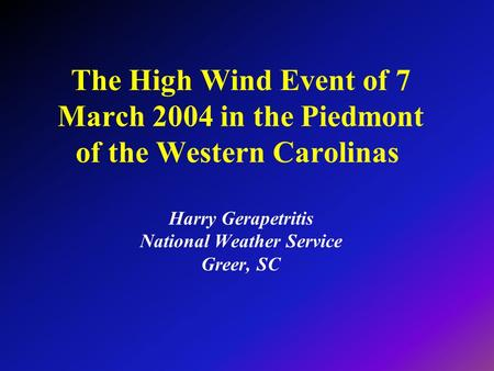 The High Wind Event of 7 March 2004 in the Piedmont of the Western Carolinas Harry Gerapetritis National Weather Service Greer, SC.