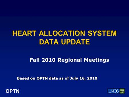 OPTN HEART ALLOCATION SYSTEM DATA UPDATE Based on OPTN data as of July 16, 2010 Fall 2010 Regional Meetings.