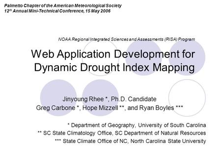 NOAA Regional Integrated Sciences and Assessments (RISA) Program Web Application Development for Dynamic Drought Index Mapping Jinyoung Rhee *, Ph.D. Candidate.