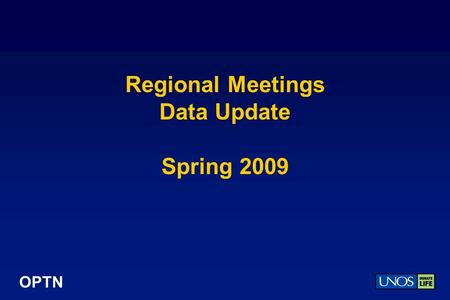 OPTN Regional Meetings Data Update Spring 2009. OPTN 2008 Donor, Transplant, and Waiting List Numbers.