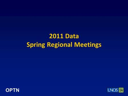 OPTN 2011 Data Spring Regional Meetings. OPTN Waiting List National Trends General flattening to growth of waiting list since 2007 – most significant.