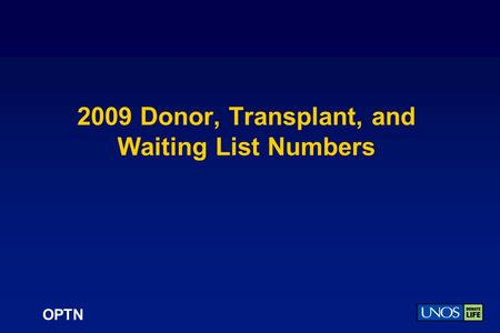 OPTN 2009 Donor, Transplant, and Waiting List Numbers.