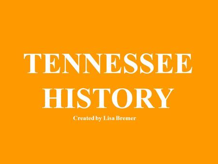 TENNESSEE HISTORY Created by Lisa Bremer. Tennessee State Seal.