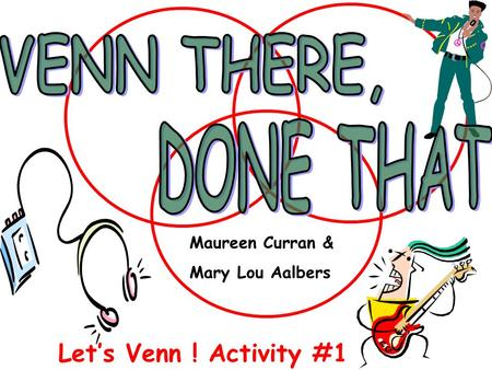 Lets Venn ! Activity #1 Maureen Curran & Mary Lou Aalbers.