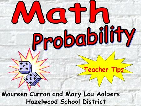 Maureen Curran and Mary Lou Aalbers Hazelwood School District Teacher Tips.