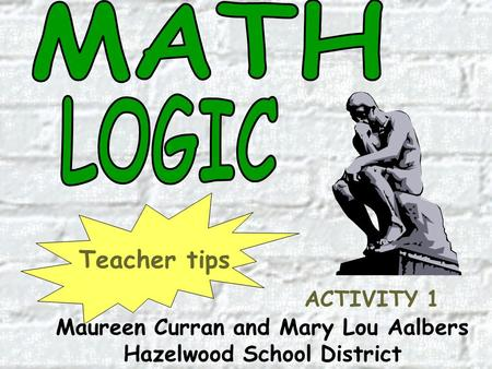 Maureen Curran and Mary Lou Aalbers Hazelwood School District Teacher tips ACTIVITY 1.