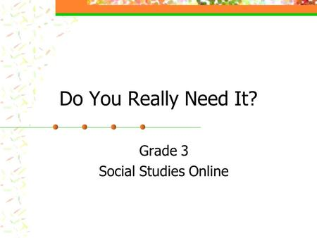 Do You Really Need It? Grade 3 Social Studies Online.
