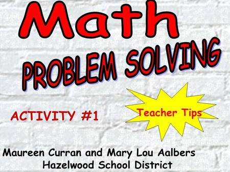 Maureen Curran and Mary Lou Aalbers Hazelwood School District Teacher Tips ACTIVITY #1.