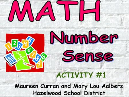 Maureen Curran and Mary Lou Aalbers Hazelwood School District ACTIVITY #1.