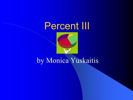 Percent III by Monica Yuskaitis. Copyright © 2000 by Monica Yuskaitis How to Change Fractions to Percents Step 1 - Divide the denominator into the numerator.