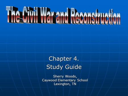 Chapter 4. Study Guide Sherry Woods, Caywood Elementary School Lexington, TN.