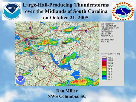 Large-Hail-Producing Thunderstorms over the Midlands of South Carolina on October 21, 2005 Dan Miller NWS Columbia, SC.