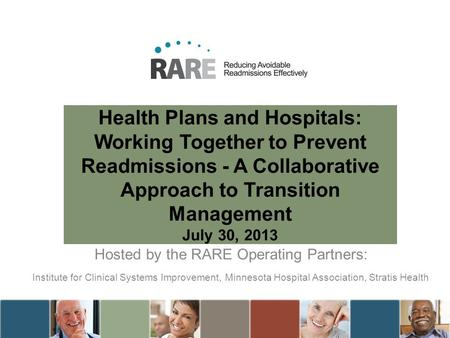 Health Plans and Hospitals: Working Together to Prevent Readmissions - A Collaborative Approach to Transition Management July 30, 2013 Hosted by the RARE.