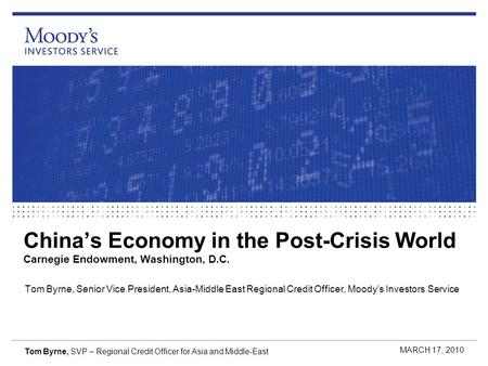 Chinas Economy in the Post-Crisis World Carnegie Endowment, Washington, D.C. Tom Byrne, Senior Vice President, Asia-Middle East Regional Credit Officer,