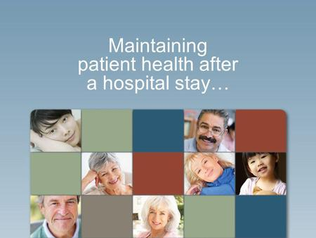 Maintaining patient health after a hospital stay….