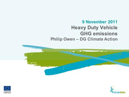 1 9 November 2011 Heavy Duty Vehicle GHG emissions Philip Owen – DG Climate Action.