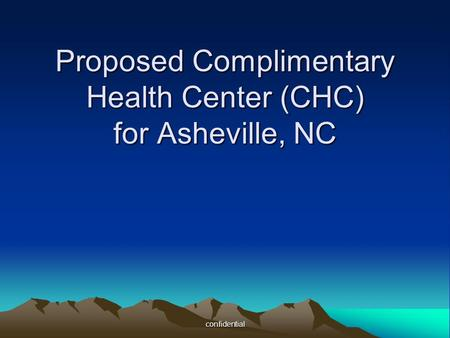 Confidential Proposed Complimentary Health Center (CHC) for Asheville, NC.