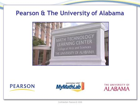 Confidential - Pearson © 2009 Pearson & The University of Alabama.