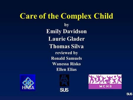 SUS Care of the Complex Child by Emily Davidson Laurie Glader Thomas Silva reviewed by Ronald Samuels Wanessa Risko Ellen Elias SUS.