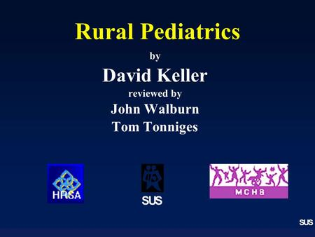 SUS Rural Pediatrics by David Keller reviewed by John Walburn Tom Tonniges SUS.