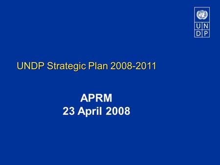 UNDP Strategic Plan 2008-2011 APRM 23 April 2008.