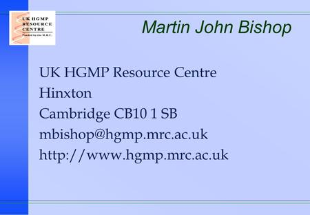 Martin John Bishop UK HGMP Resource Centre Hinxton Cambridge CB10 1 SB