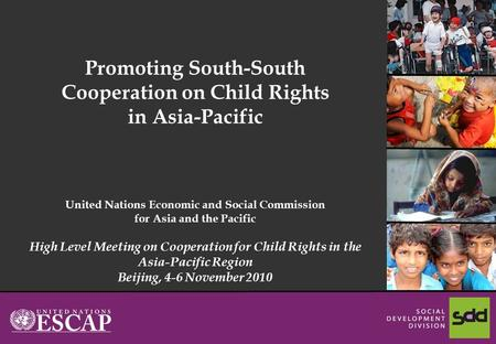 1 Promoting South-South Cooperation on Child Rights in Asia-Pacific United Nations Economic and Social Commission for Asia and the Pacific High Level Meeting.