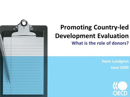 Promoting Country-led Development Evaluation What is the role of donors? Hans Lundgren June 2009.