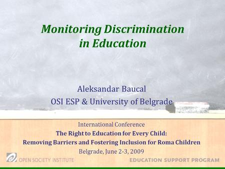 Monitoring Discrimination in Education Aleksandar Baucal OSI ESP & University of Belgrade International Conference The Right to Education for Every Child: