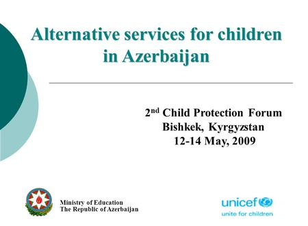 Alternative services for children in Azerbaijan Ministry of Education The Republic of Azerbaijan 2 nd Child Protection Forum Bishkek, Kyrgyzstan 12-14.