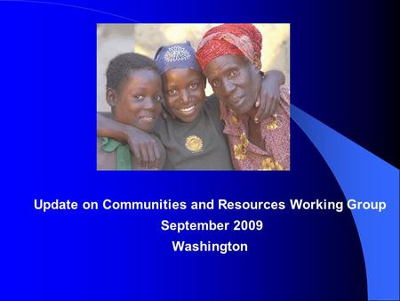 Update on Communities and Resources Working Group September 2009 Washington.