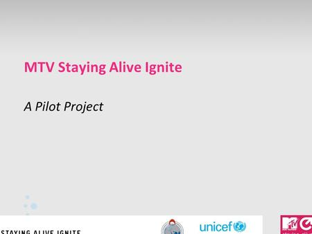 MTV Staying Alive Ignite A Pilot Project. About MTV Staying Alive // Global: MTV is a global media and general entertainment company with young people.